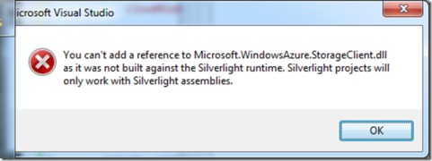 "Visual Studio error message from use of Add Reference in a Silverlight project: ""You can't add a reference to Microsoft.WindowsAzure.StorageClient.dll as it was not build against the Silverlight runtime. Silverlight projects will only work with Silverlight assemblies."""